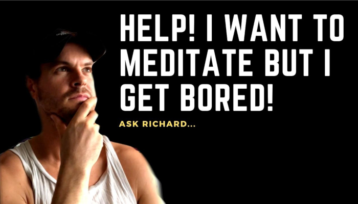 "Ask Richard: ""I Get Bored with Meditation, How Do I Make it More Fun?"""