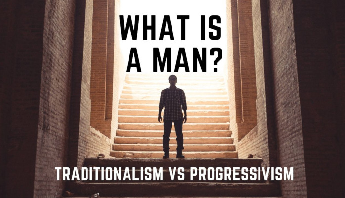 Watch: What is a Man? Traditionalism vs Progressivism