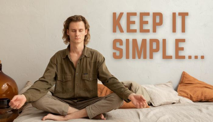 Keep it Simple | Strive. Study. Move. Meditate.