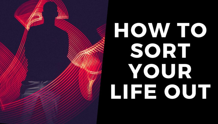 Watch: How to Sort Your Life Out | 9 Quickfire Steps