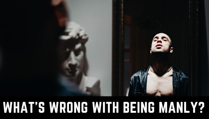Watch: What's Wrong with Being Manly?