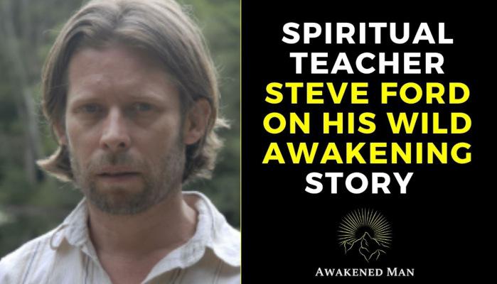 Spiritual Teacher Steve Ford on His Huge Awakening