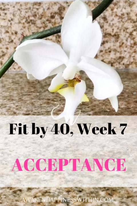 Acceptance is an important part of the journey to be Fit by 40.