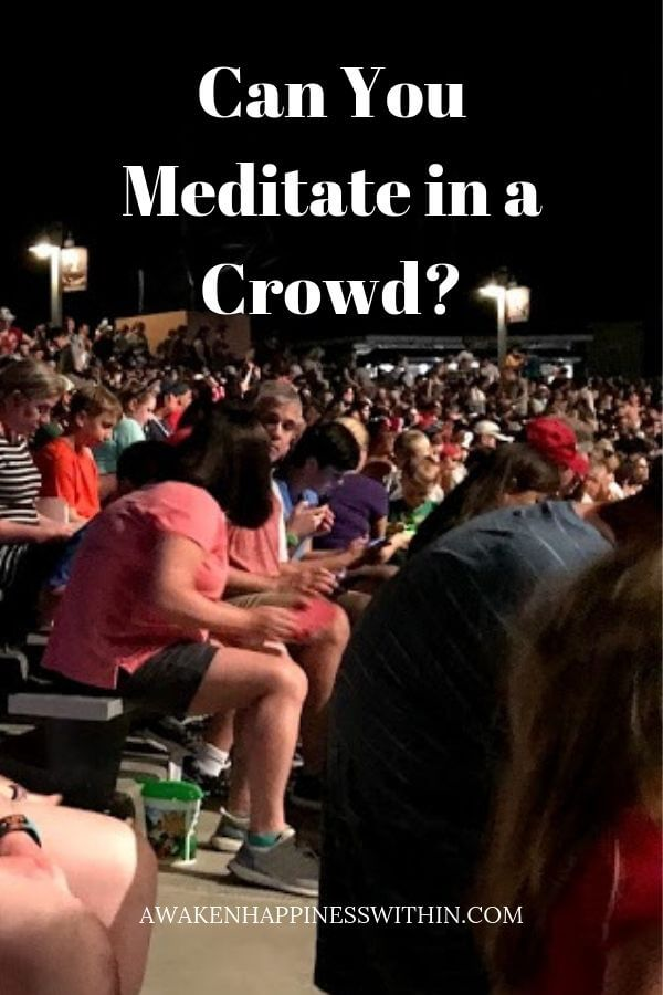 Is it possible to meditate in a crowd?