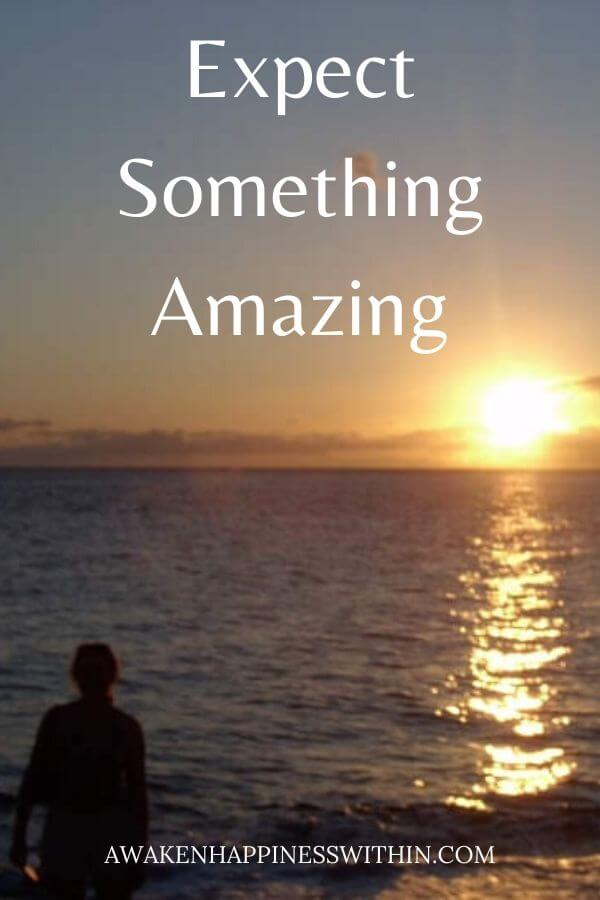 Expect something amazing in your day.