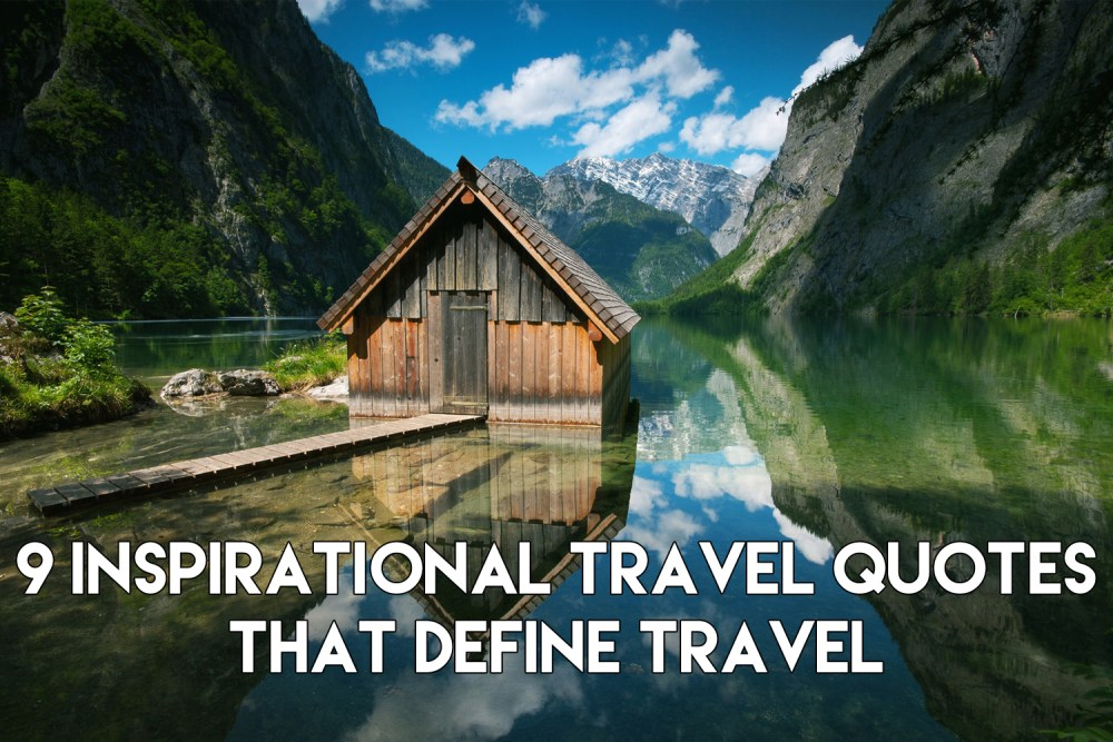 9 Inspirational Travel Quotes That Define Travel
