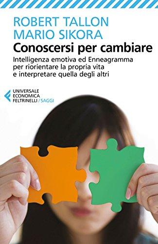 Conoscersi per cambiare: Intelligenza emotiva ed Enneagramma per riorientare la propria vita e interpretare quella degli altri (Italian Edition)