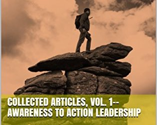 Collected Articles, Vol. 1–Awareness to Action Leadership
