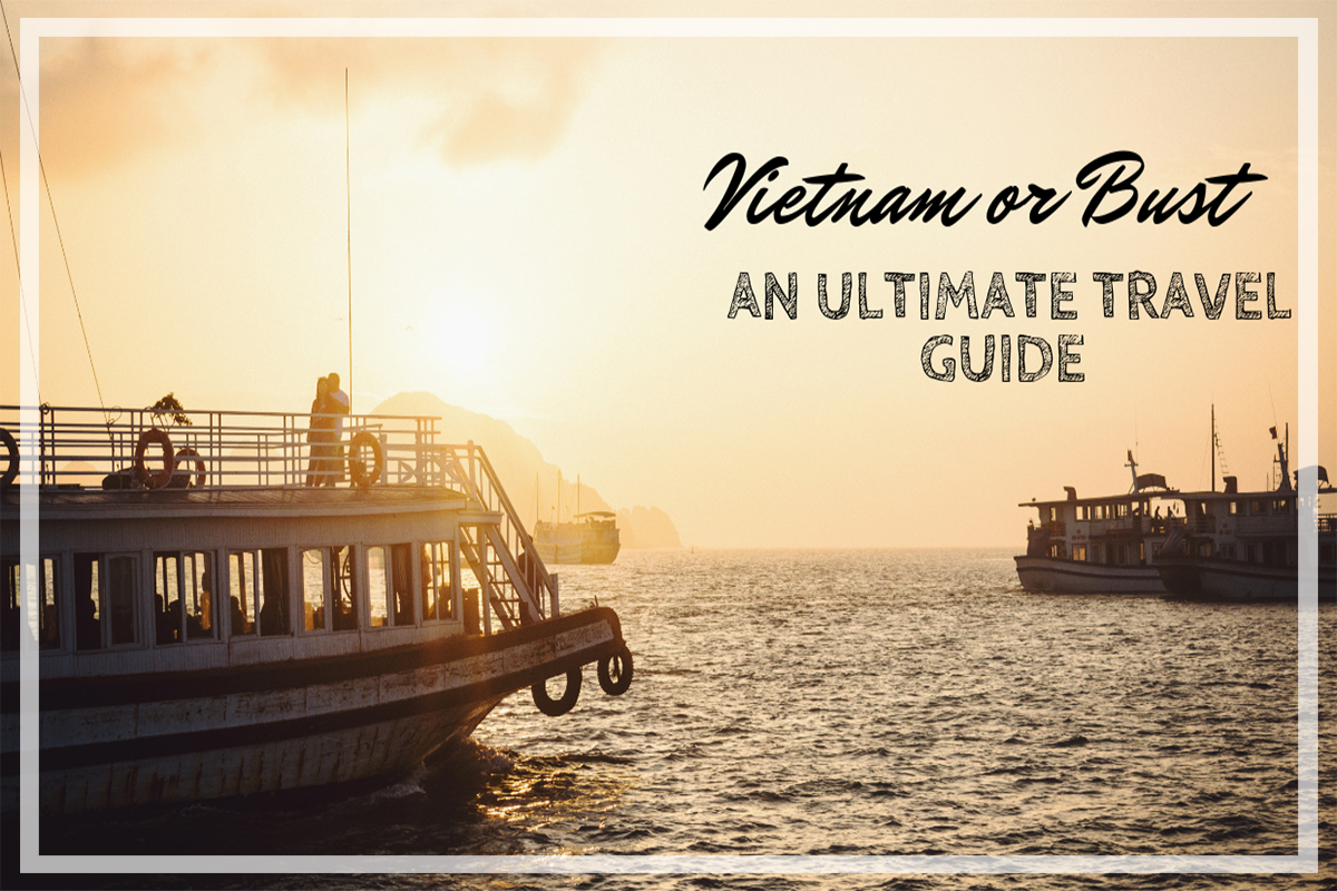 Vietnam or Bust: Ultimate Travel Guide   Away From Origin