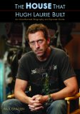 Paul Challen: The House That Hugh Laurie Built: An Unauthorized Biography and Episode Guide