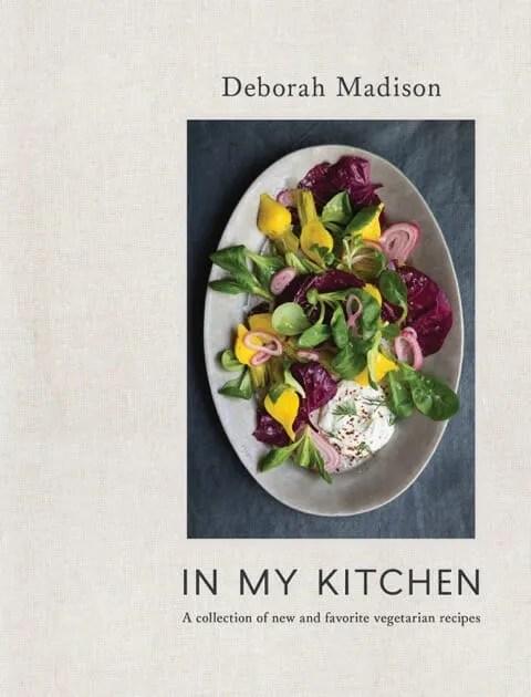 Smoke Got In My Eyes At Madisons Owen >> A Few Key Wisdoms From Deborah Madison S In My Kitchen Cookbook