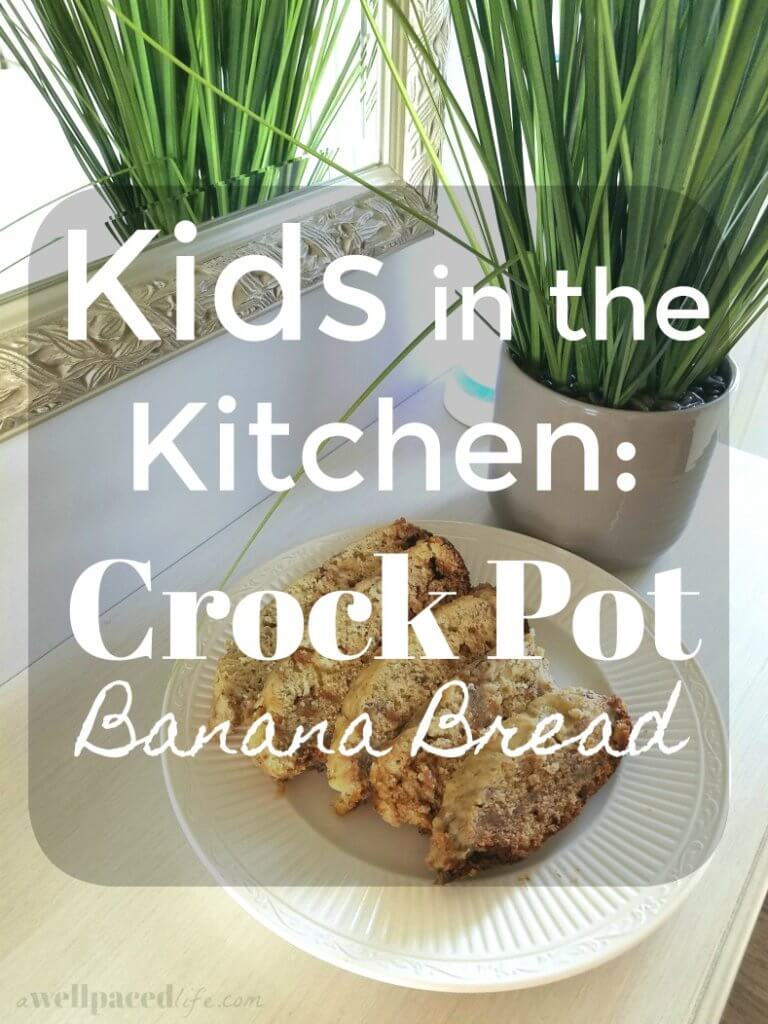 Kids in the Kitchen: Crock Pot Banana Bread