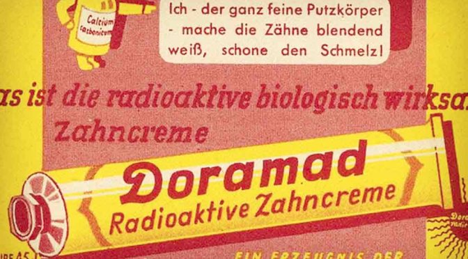 Radioactive Toothpaste + Shocking Ad from the 50s