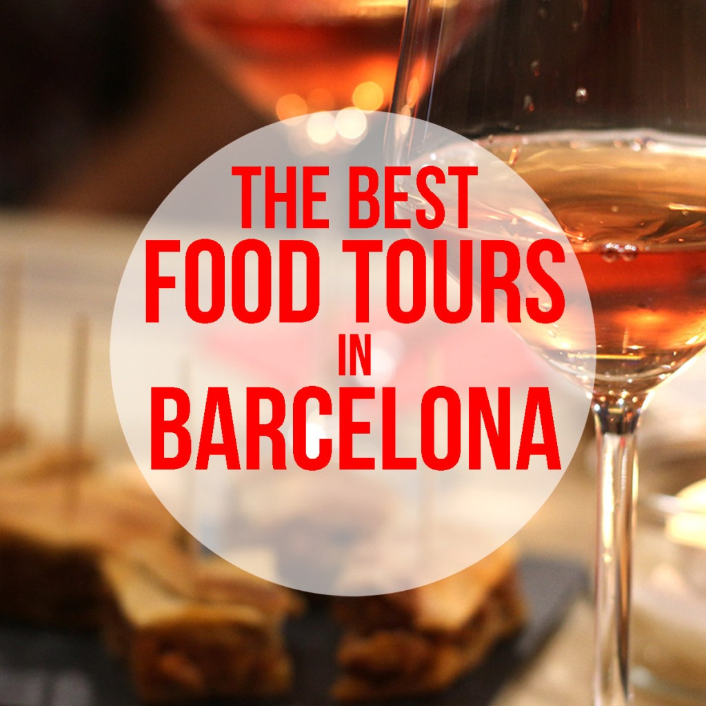 Best Food Tours in Barcelona: tapas, pintxos, wine, cava, markets, cooking classes and more!