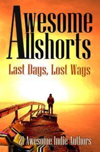 Awesome Allshorts: Last Days, Lost Ways