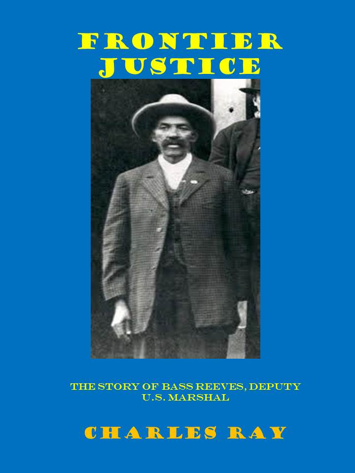 Frontier Justice: Bass Reeves, Deputy U.S. Marshal