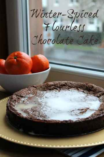 Winter-Spiced Flourless Chocolate Cake   How to be Awesome on $20 a Day