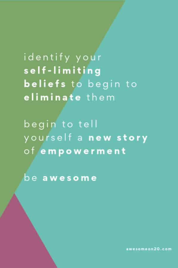 Identify your self-limiting beliefs to begin to eliminate them.