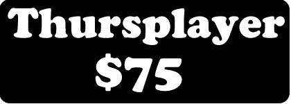 Thursplayer- $75