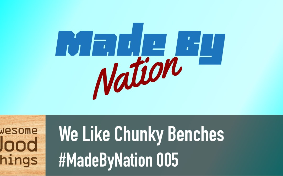 We Like Chunky Benches #MadeByNation 005