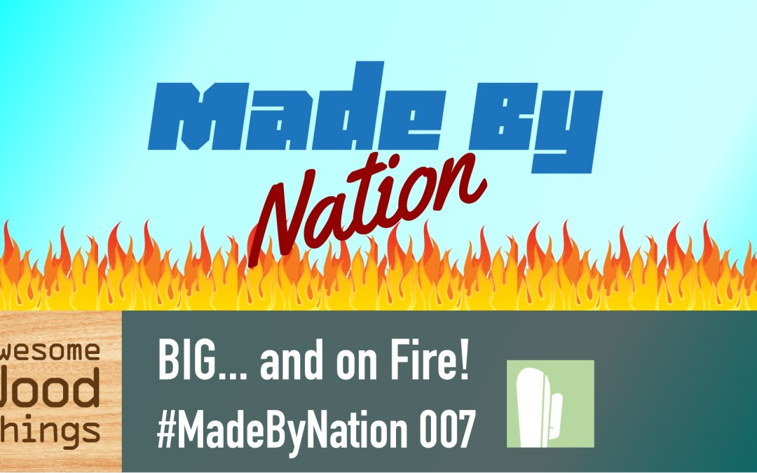 BIG… and on FIRE! #MadeByNation 007