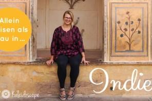 Alleine Reisen als Frau in Indien: Ein Plädoyer für ein stigmatisiertes Land