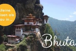 Alleine nach Bhutan reisen: 6 Tipps für abenteuerlustige Frauen