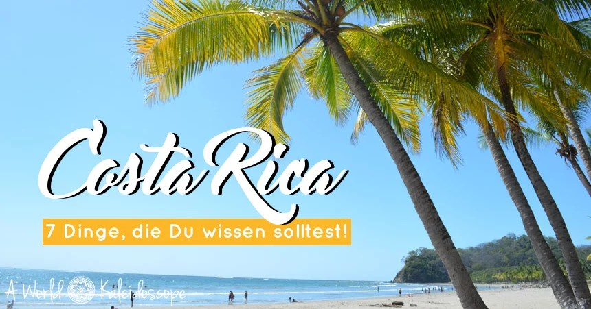 Backpacking in Costa Rica - 7 Dinge, die Du wissen solltest!