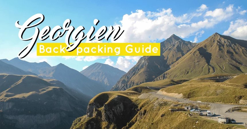 Backpacking in Georgien: Reisetipps & Highlights