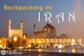 Backpacking im Iran: Routen, Tipps und Reiseplanung (2018)