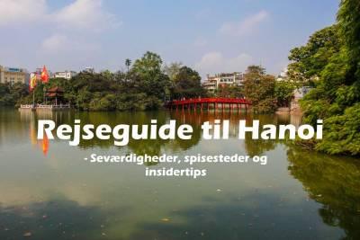 Rejseguide til Hanoi, Vietnam - Seværdigheder, spisesteder og insidertips