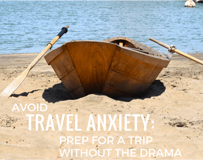 Avoid Travel Anxiety_Prepare For a Trip Without the Drama