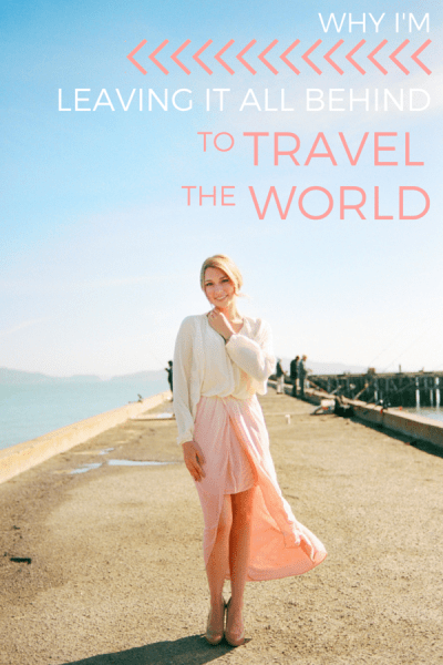 Why I'm Leaving It All Behind to Travel the World_Pinterest
