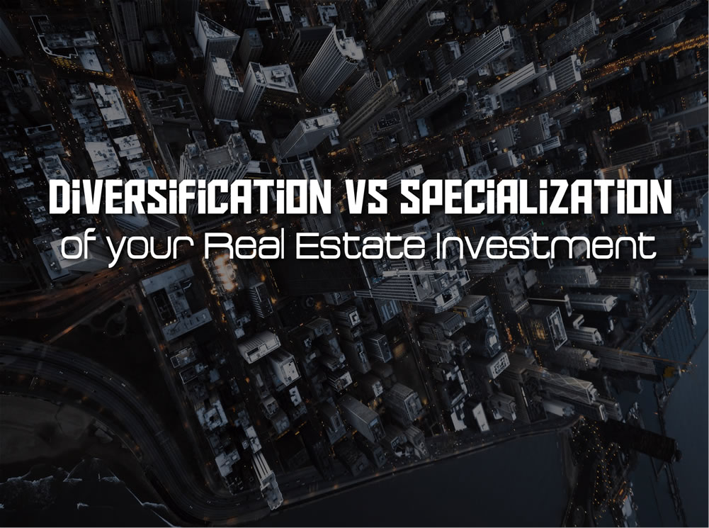 Diversification Vs Specialization of your Real Estate Investment