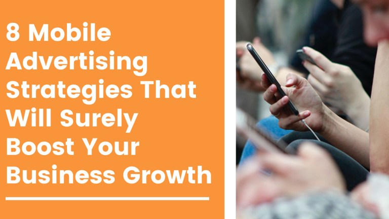 8 Mobile Advertising Strategies That Will Surely Boost Your Business Growth