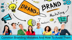 Common Branding Mistakes And How To Avoid Them