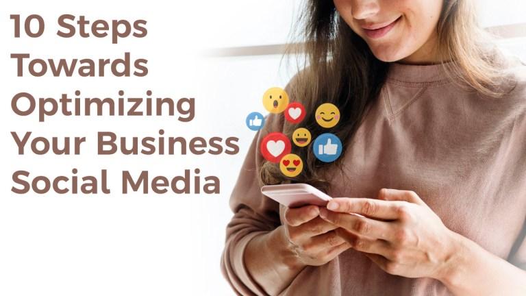 10 Steps Towards Optimizing Your Business Social Media