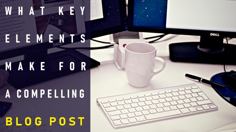 What Key Elements Make for a Compelling Blog Post