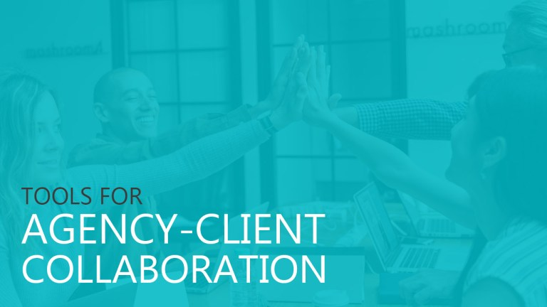 Tools For Agency-Client Collaboration