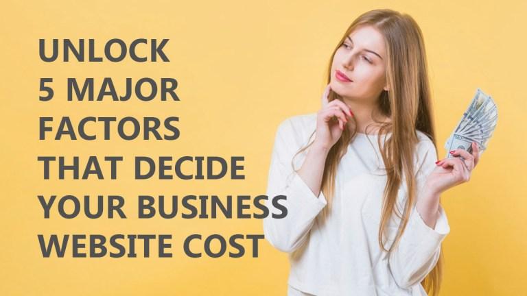 Unlock 5 Major Factors That Decide Your Business Website Cost