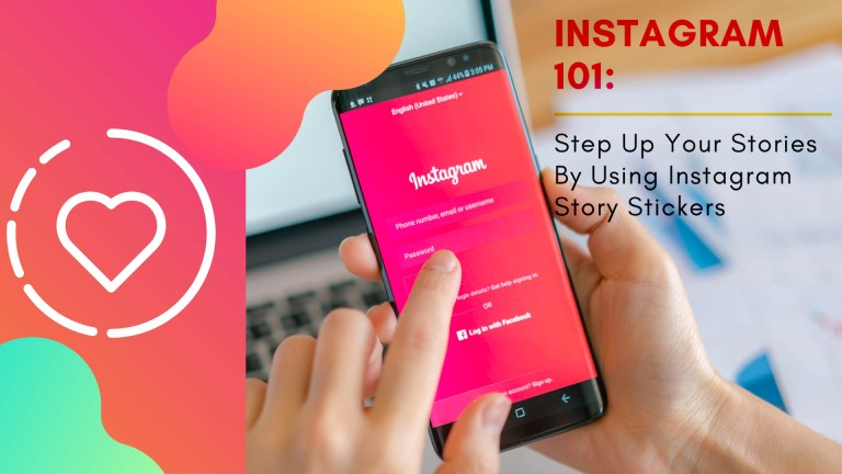 Instagram 101 - Step Up Your Stories by Using Instagram Story Stickers