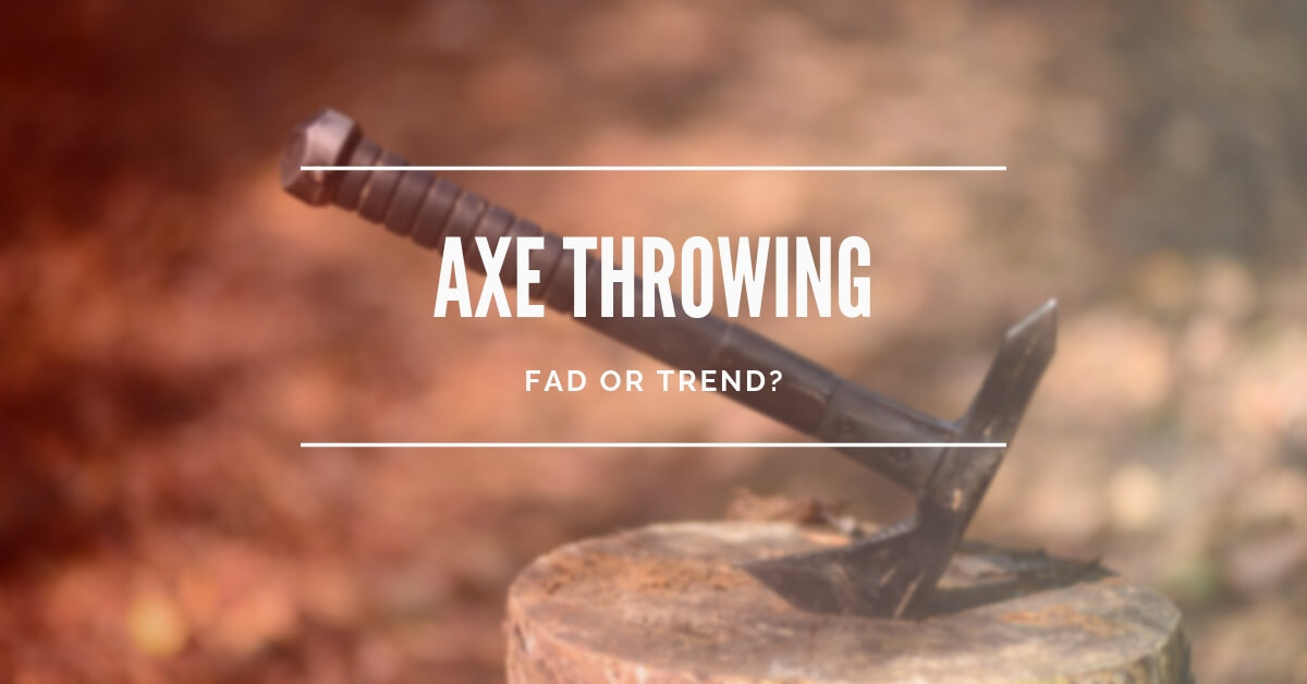 Axe Throwing: 2018-2019 Fad or Trend?