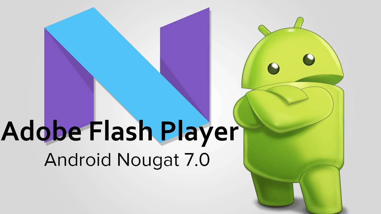 Install Flash Player for Android Nougat 7 0 | AxeeTech