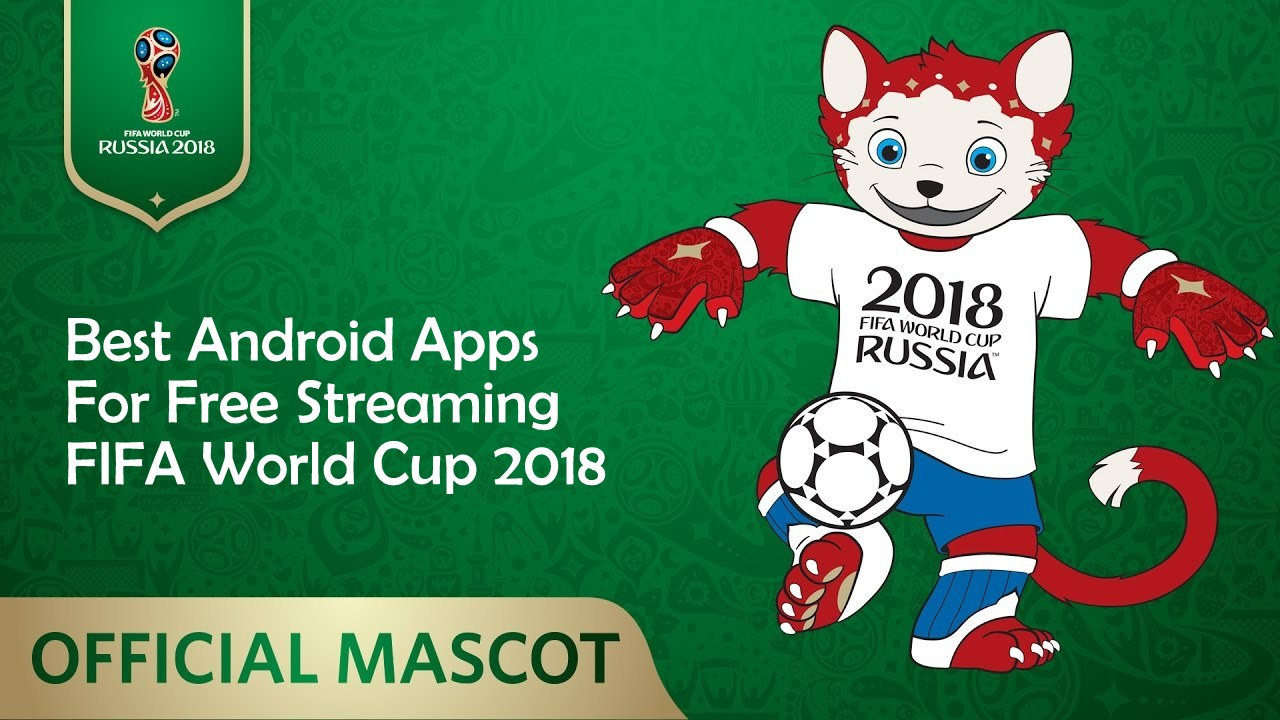 5 Best Android Apps to Watch /Stream FIFA World Cup 2018 for