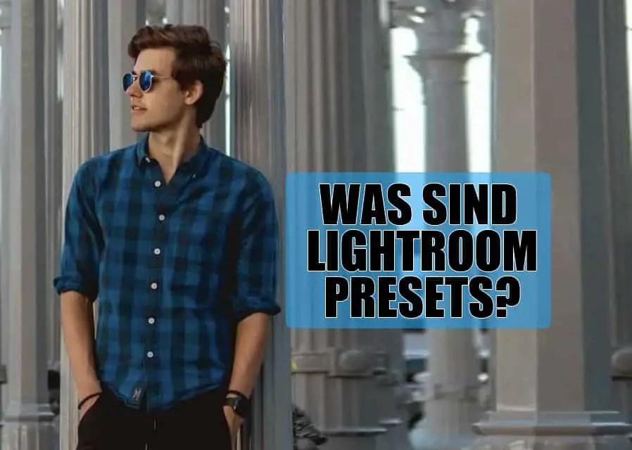 Was sind Lightroom Presets?