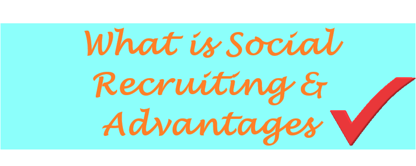 What's Social Recruiting and Advantages?