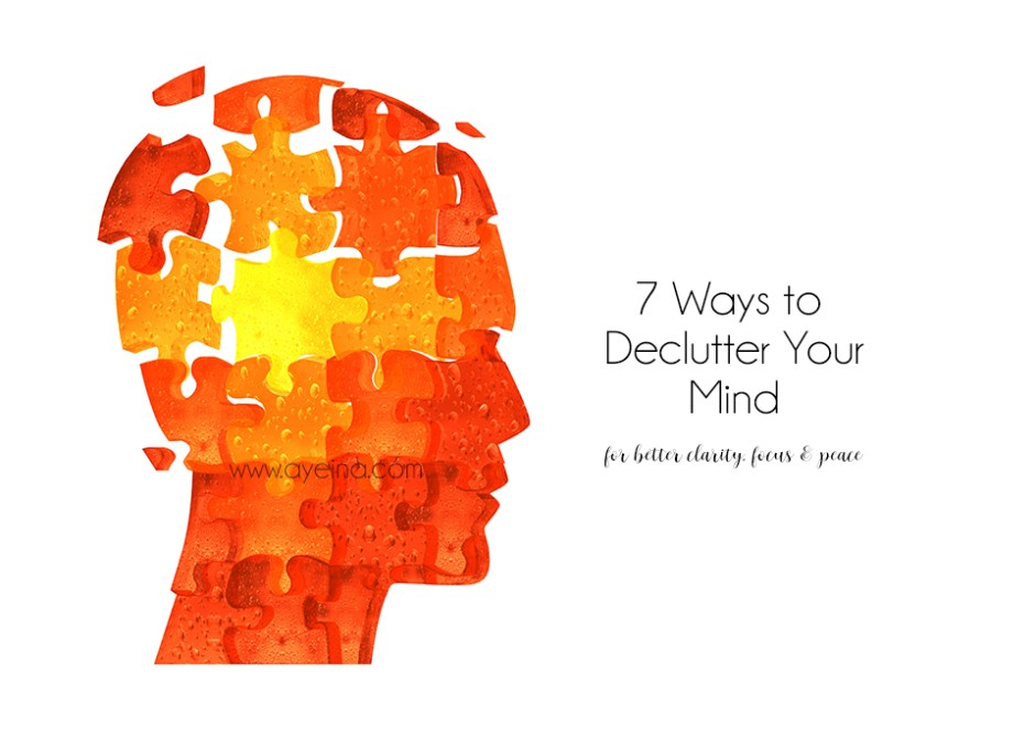 When Was The Last Time You De-cluttered Your Mind?