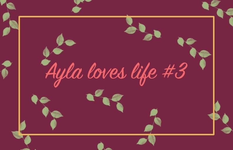 Ayla loves life weekoverzicht #3