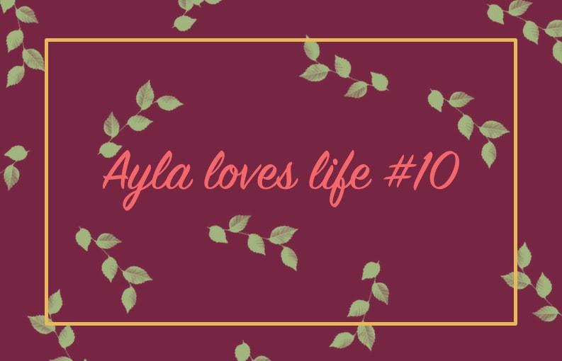 Weekoverzicht #10 Ayla loves life