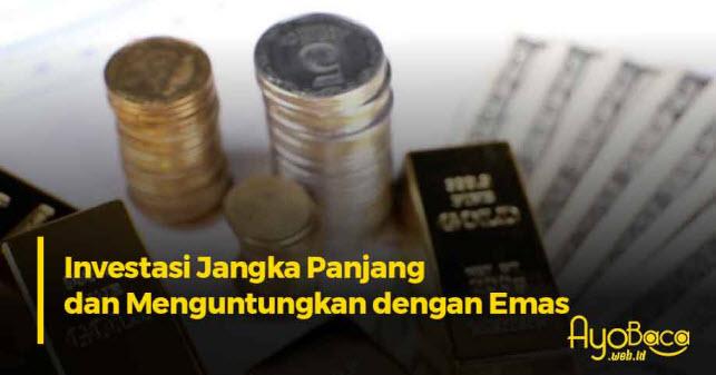 Emas Antam Sangat Menguntungkan untuk Sarana Investasi Jangka Panjang